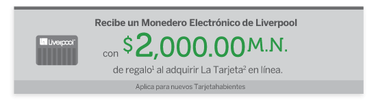 recibe un monedero electronico de liverpool con $2,000.00 m.n. de  regalo al adquirir la tarjeta en linea